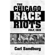 The Chicago Race Riots: July, 1919 by Sandburg, Carl; Lippmann, Walter; Buhle, Paul, 9780486498454