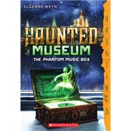 The Haunted Museum #2: The Phantom Music Box (a Hauntings novel) by Weyn, Suzanne, 9780545588454