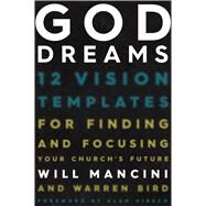 God Dreams 12 Vision Templates for Finding and Focusing Your Church's Future by Mancini, Will; Bird, Warren, 9781433688454