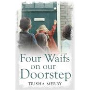 Four Waifs on Our Doorstep by Merry, Trisha, 9781471138454