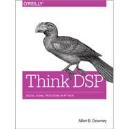 Think Dsp by Downey, Allen B., 9781491938454