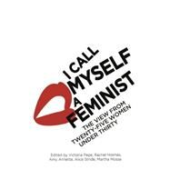I Call Myself A Feminist by Pepe, Victoria; Holmes, Rachel; Annette, Amy; Mosse, Martha; Stride, Alice, 9780349008455
