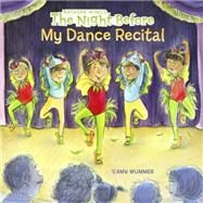The Night Before My Dance Recital by Wing, Natasha; Wummer, Amy, 9780448488455