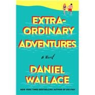 Extraordinary Adventures by Wallace, Daniel, 9781250118455