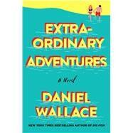 Extraordinary Adventures by Wallace, Daniel, 9781250118455