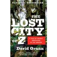 The Lost City of Z by Grann, David, 9781400078455