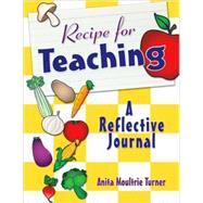 Recipe for Teaching : A Reflective Journal by Anita Moultrie Turner, 9781412958455