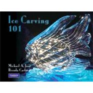 Ice Carving 101 by Jasa, Michael A., CEC; Carlos, Brenda R., 9780132328456