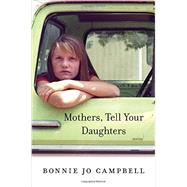 Mothers, Tell Your Daughters by Campbell, Bonnie Jo, 9780393248456
