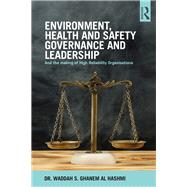 Environment, Health and Safety Governance and Leadership: The Making of High Reliability Organizations by Shihab Ghanem Al Hashemi; Wadd, 9781138888456