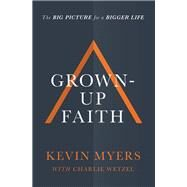 Grown-up Faith by Myers, Kevin; Wetzel, Charlie (CON), 9781400208456