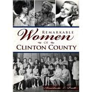Remarkable Women of Clinton County by Pratt, Anastasia L., 9781626198456