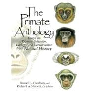 The Primate Anthology Essays on Primate Behavior, Ecology and Conservation from Natural History by Ciochon, Russell L.; Nisbett, Richard A., 9780136138457