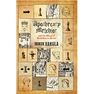 Apothecary Melchior and the Ghost of Rataskaevu Street by Hargla, Indrek, 9780720618457