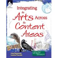 Integrating the Arts Across the Content Areas by Donovan, Lisa; Pascale, Louise, Ph.D., 9781425808457