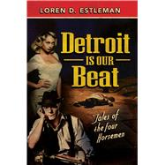Detroit Is Our Beat by Estleman, Loren D., 9781440588457