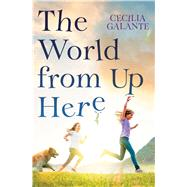 The World From Up Here by Galante, Cecilia, 9780545848459