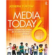 Media Today: Mass Communication in a Converging World by Turow; Joseph, 9781138928459