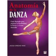 Anatomia de la danza / Dance Anatomy by Haas, Jacqui Greene; Lopez-Privado, Milagros Rodriguez; Tolsa, Joaquin, 9788479028459