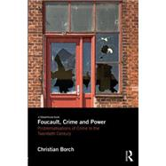 Foucault, Crime and Power: Problematisations of Crime in the Twentieth Century by Borch; Christian, 9780415738460