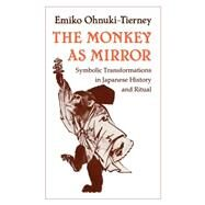 The Monkey As Mirror by Ohnuki-Tierney, Emiko, 9780691028460
