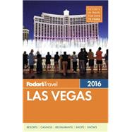 Fodor's Las Vegas 2016 by FODOR'S TRAVEL GUIDES, 9781101878460