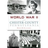 World War II and Chester County, Pennsylvania by Piccolomini, Marion M., 9781467118460