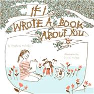 If I Wrote a Book About You by Aulenback, Stephany; Holmes, Denise, 9781927018460