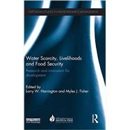 Water Scarcity, Livelihoods and Food Security: Research and Innovation for Development by Harrington; Larry W., 9780415728461