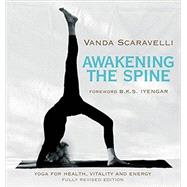 Awakening the Spine by Scaravelli, Vanda; Iyengar, B. K. S.; Howard, Rob, 9780062428462