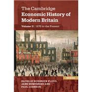 The Cambridge Economic History of Modern Britain by Floud, Roderick; Humphries, Jane; Johnson, Paul, 9781107038462