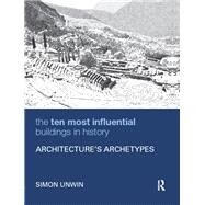 The Ten Most Influential Buildings in History: ArchitectureÆs Archetypes by Unwin; Simon, 9781138898462