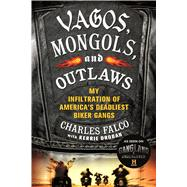 Vagos, Mongols, and Outlaws My Infiltration of America's Deadliest Biker Gangs by Falco, Charles; Droban, Kerrie, 9781250048462