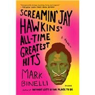 Screamin' Jay Hawkins' All-Time Greatest Hits A Novel by Binelli, Mark, 9781250118462