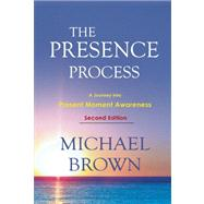 The Presence Process A Journey into Present Moment Awareness by Brown, Michael, 9781897238462