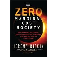 The Zero Marginal Cost Society The Internet of Things, the Collaborative Commons, and the Eclipse of Capitalism by Rifkin, Jeremy, 9781137278463