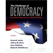 The Challenge of Democracy: American Government in Global Politics (Book Only) by Janda, Kenneth; Berry, Jeffrey M.; Goldman, Jerry; Schildkraut, Deborah, 9781285858463