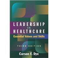 Leadership in Healthcare: Essential Values and Skills by Dye, Carson F., 9781567938463