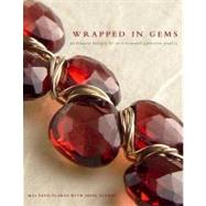 Wrapped in Gems : 40 Elegant Designs for Wire - Wrapped Gemstone Jewelry by SATO-FLORES, MAIFLORES, JESSE, 9780307408464