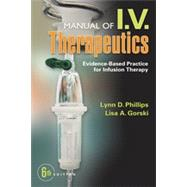 Manual of I.V. Therapeutics: Evidence-based Practice for Infusion Therapy by Phillips, Lynn Dianne, RN, 9780803638464