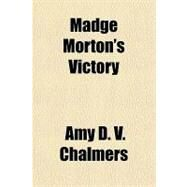 Madge Morton's Victory by Chalmers, Amy D. V., 9781153798464