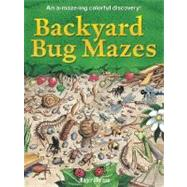 Backyard Bug Mazes An A-maze-ing Colorful Discovery! by Moreau, Roger, 9781402728464