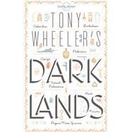 Tony Wheeler's Dark Lands by Wheeler, Tony, 9781743218464