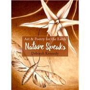 Nature Speaks Art & Poetry for the Earth by Kennedy, Deborah, 9781940468464