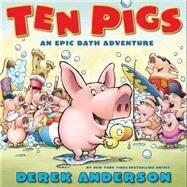 Ten Pigs An Epic Bath Adventure by Anderson, Derek, 9780545168465