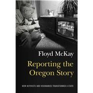 Reporting the Oregon Story by McKay, Floyd J., 9780870718465