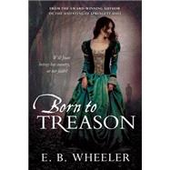 Born to Treason by Wheeler, E. B., 9781462118465