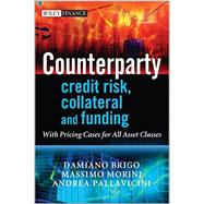 Counterparty Credit Risk, Collateral and Funding With Pricing Cases For All Asset Classes by Brigo, Damiano; Morini, Massimo; Pallavicini, Andrea, 9780470748466