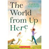 The World From Up Here by Galante, Cecilia, 9780545848466