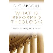 What Is Reformed Theology? by Sproul, R. C., 9780801018466
